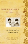 A Thousand Miles of Dreams: The Journeys of Two Chinese Sisters by Sasha Su-Ling Welland