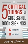 5 Critical Things For a Successful Book Signing: An Essential Guide for Any Author by Adam Dreece