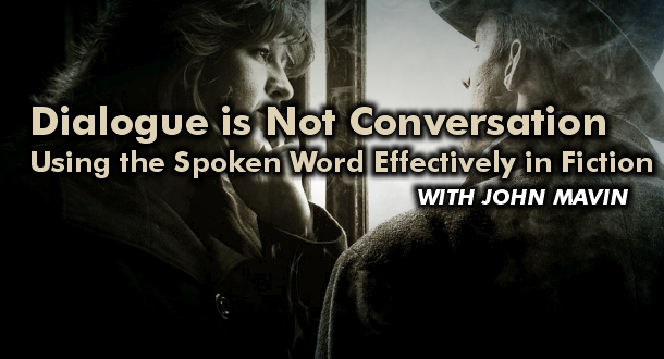 Dialogue is Not Conversation: Using the Spoken Word Effectively in Fiction